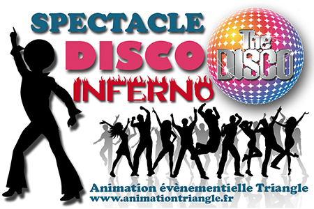 Spectacle musical Les années Disco Inferno Animation Groupe Triangle Nîmes